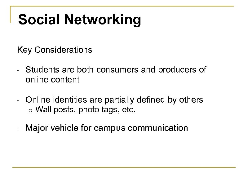 Social Networking Key Considerations • • • Students are both consumers and producers of