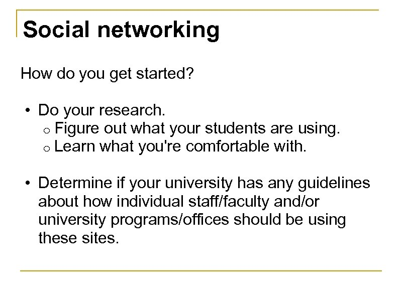 Social networking How do you get started? • Do your research. o Figure out