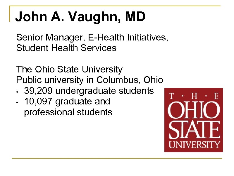 John A. Vaughn, MD Senior Manager, E-Health Initiatives, Student Health Services The Ohio State