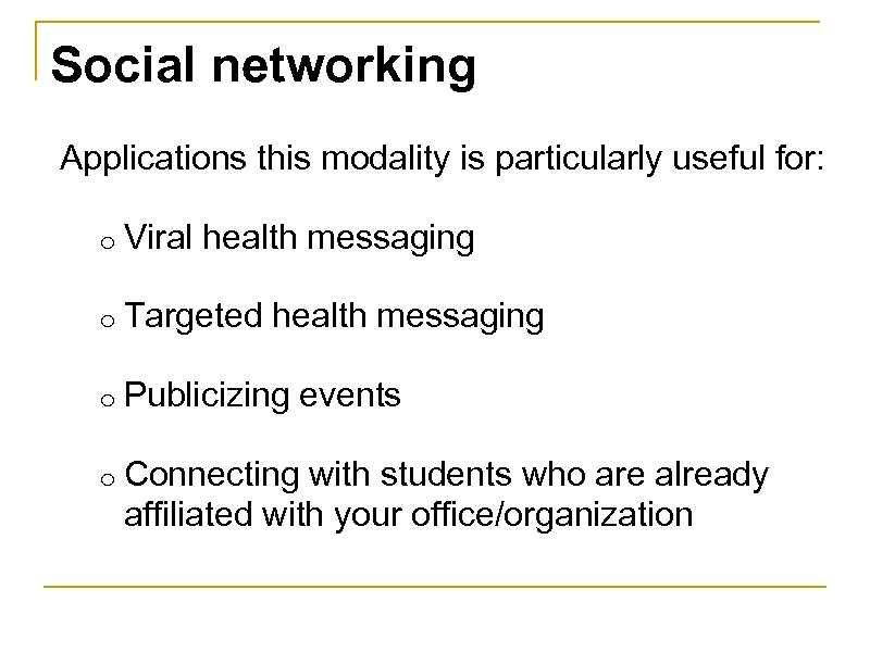 Social networking Applications this modality is particularly useful for: o Viral health messaging o