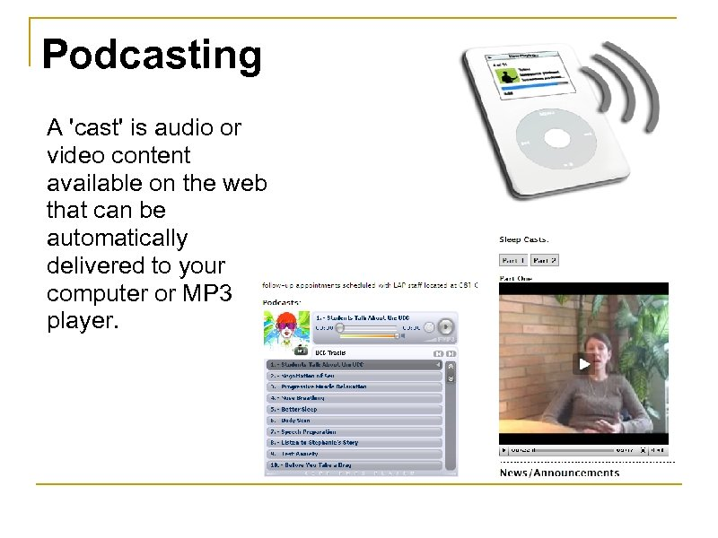 Podcasting A 'cast' is audio or video content available on the web that can