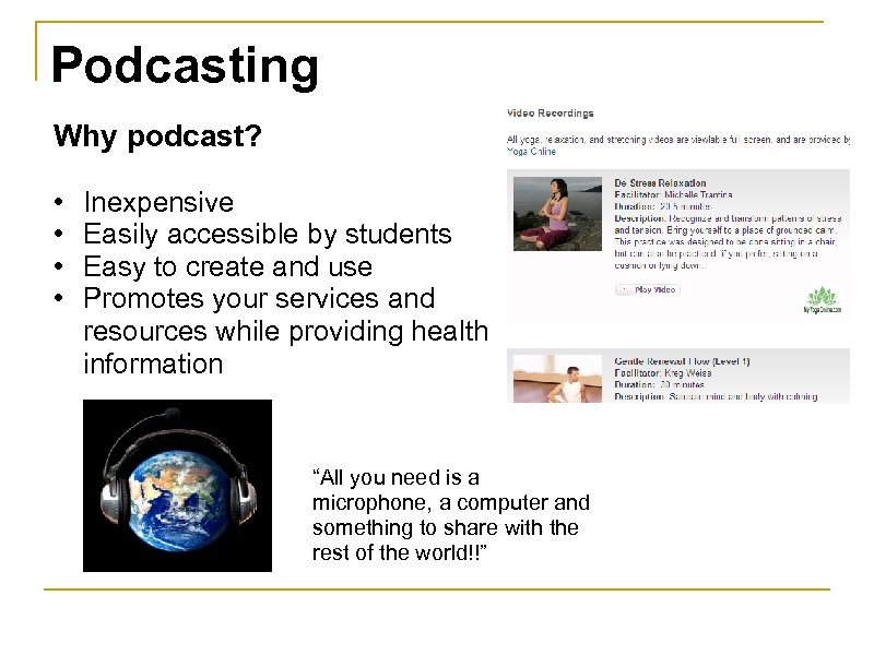 Podcasting Why podcast? • • Inexpensive Easily accessible by students Easy to create and