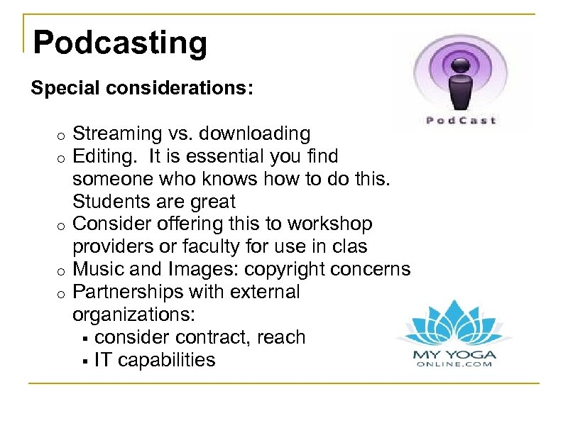 Podcasting Special considerations: Streaming vs. downloading Editing. It is essential you find someone who