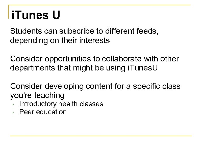 i. Tunes U Students can subscribe to different feeds, depending on their interests Consider