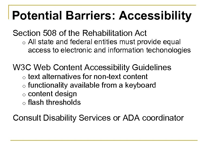 Potential Barriers: Accessibility Section 508 of the Rehabilitation Act o All state and federal