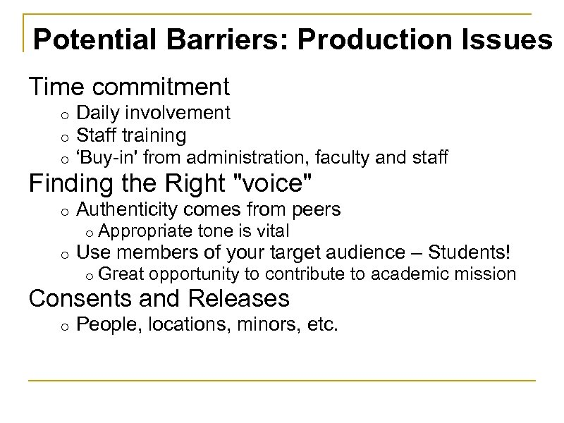Potential Barriers: Production Issues Time commitment o Daily involvement o Staff training o 'Buy-in'