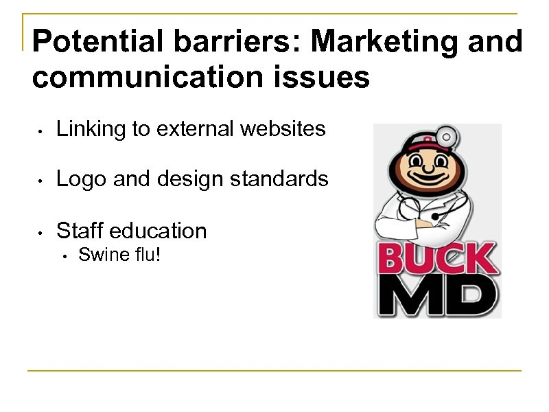 Potential barriers: Marketing and communication issues • Linking to external websites • Logo and