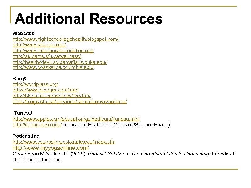 Additional Resources Websites http: //www. hightechcollegehealth. blogspot. com/ http: //www. shs. osu. edu/ http: