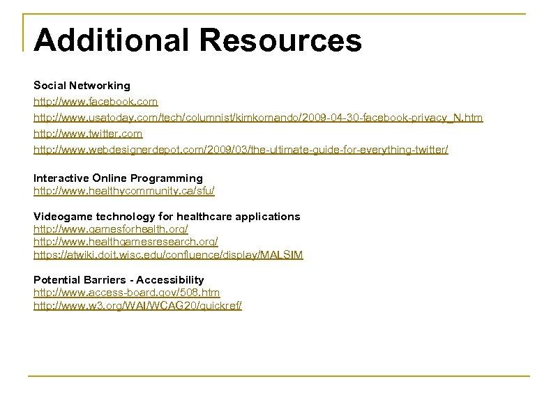 Additional Resources Social Networking http: //www. facebook. com http: //www. usatoday. com/tech/columnist/kimkomando/2009 -04 -30