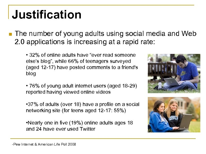 Justification n The number of young adults using social media and Web 2. 0