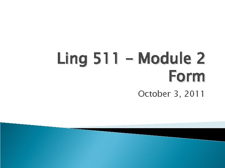 Ling 511 – Module 2 Form October 3, 2011