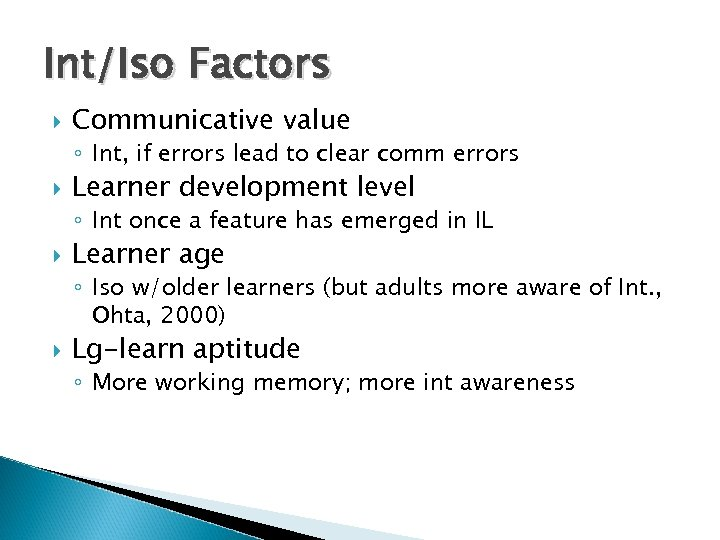 Int/Iso Factors Communicative value ◦ Int, if errors lead to clear comm errors Learner