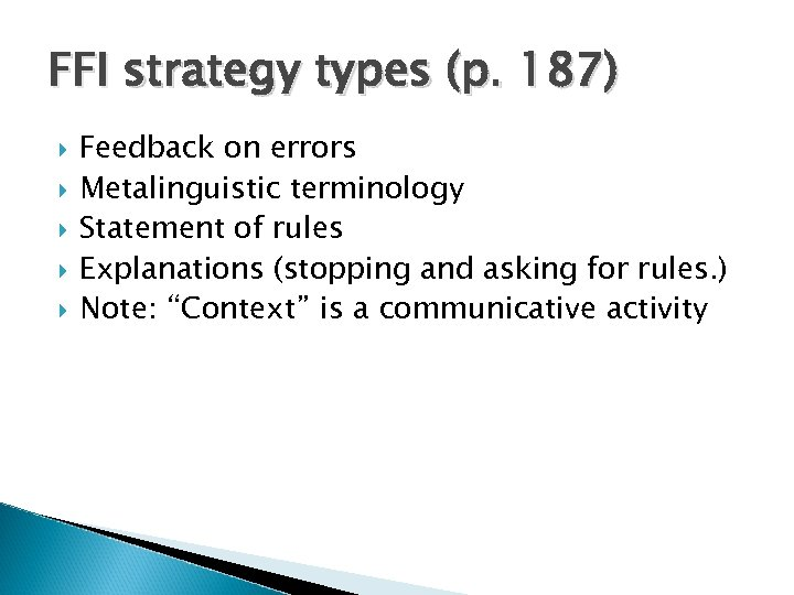 FFI strategy types (p. 187) Feedback on errors Metalinguistic terminology Statement of rules Explanations