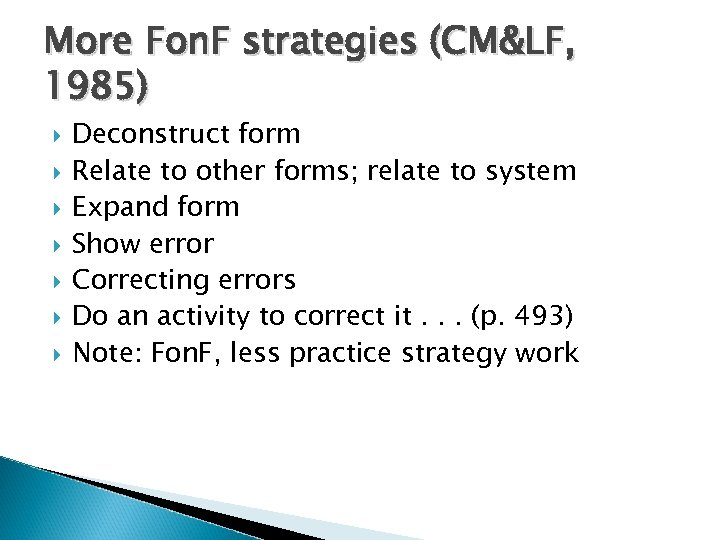 More Fon. F strategies (CM&LF, 1985) Deconstruct form Relate to other forms; relate to