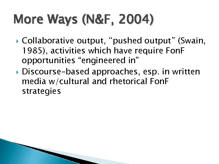 "More Ways (N&F, 2004) Collaborative output, ""pushed output"" (Swain, 1985), activities which have require"