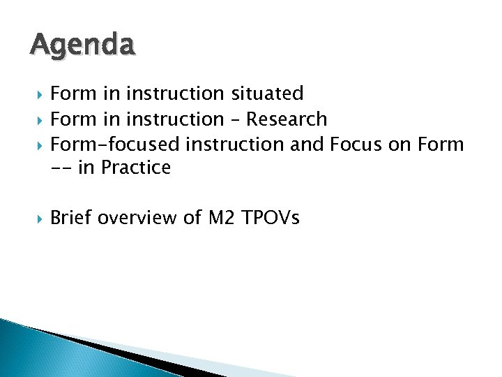 Agenda Form in instruction situated Form in instruction – Research Form-focused instruction and Focus