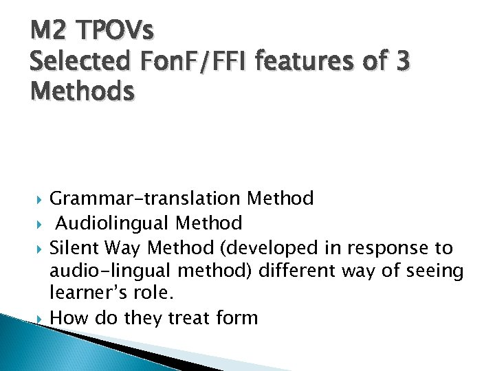 M 2 TPOVs Selected Fon. F/FFI features of 3 Methods Grammar-translation Method Audiolingual Method