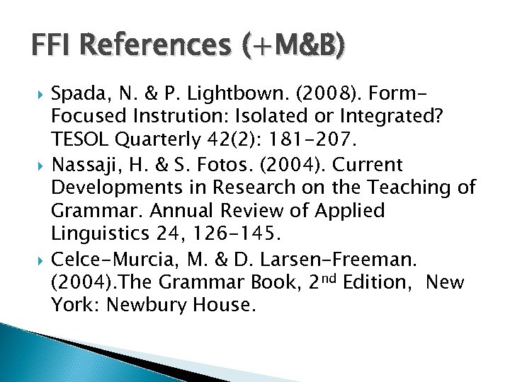 FFI References (+M&B) Spada, N. & P. Lightbown. (2008). Form. Focused Instrution: Isolated or