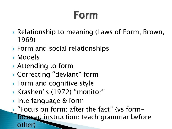 Form Relationship to meaning (Laws of Form, Brown, 1969) Form and social relationships Models