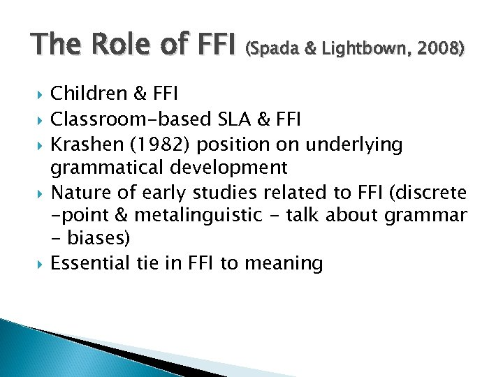 The Role of FFI (Spada & Lightbown, 2008) Children & FFI Classroom-based SLA &