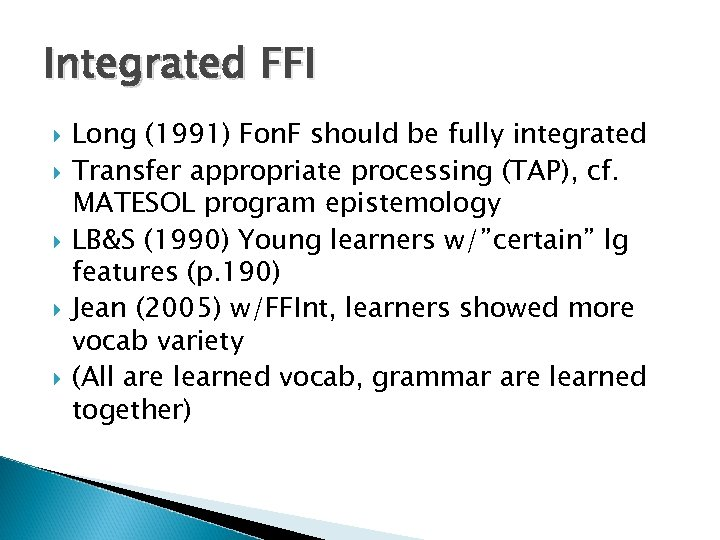 Integrated FFI Long (1991) Fon. F should be fully integrated Transfer appropriate processing (TAP),