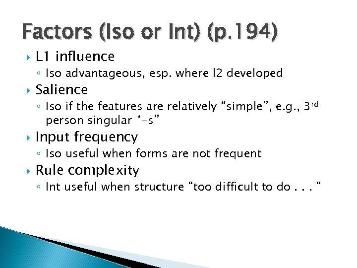 Factors (Iso or Int) (p. 194) L 1 influence ◦ Iso advantageous, esp. where