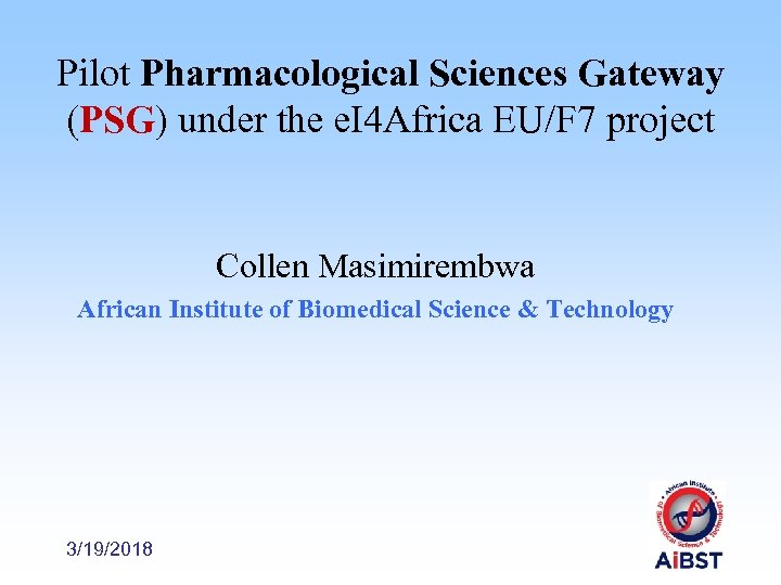 Pilot Pharmacological Sciences Gateway (PSG) under the e. I 4 Africa EU/F 7 project