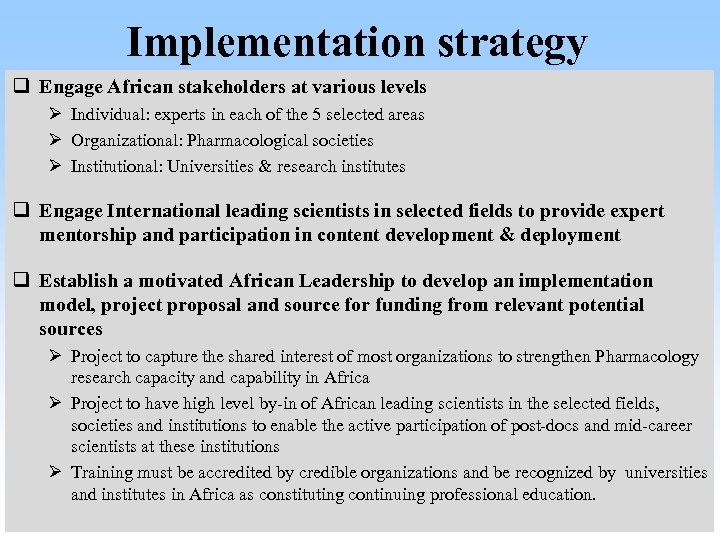 Implementation strategy q Engage African stakeholders at various levels Ø Individual: experts in each