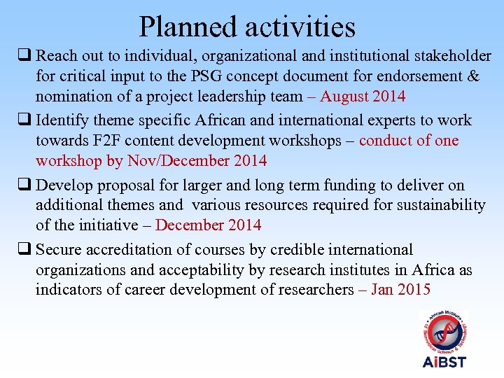 Planned activities q Reach out to individual, organizational and institutional stakeholder for critical input