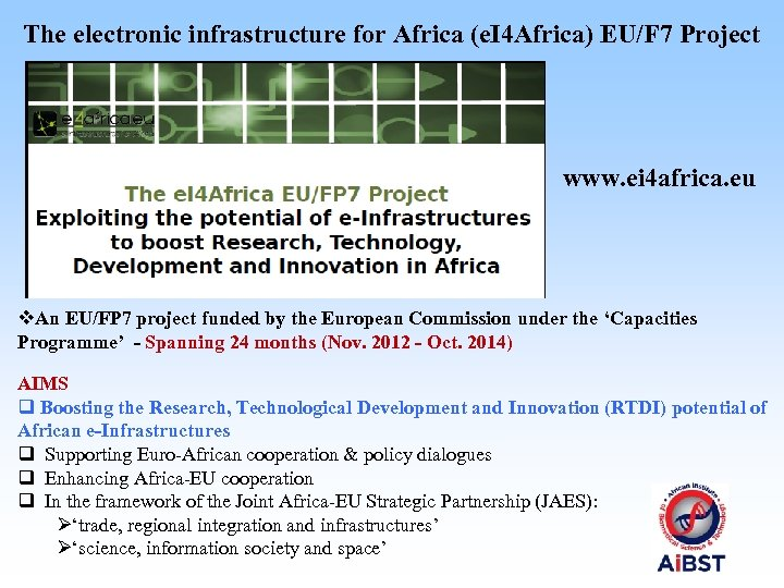 The electronic infrastructure for Africa (e. I 4 Africa) EU/F 7 Project www. ei