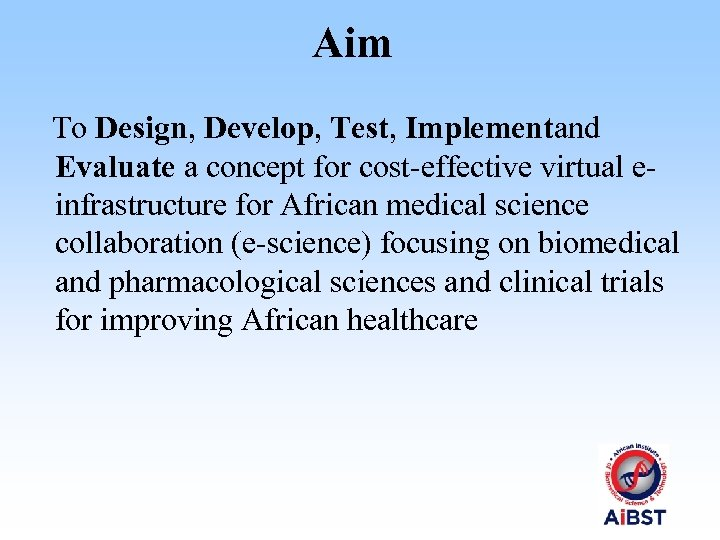 Aim To Design, Develop, Test, Implementand Evaluate a concept for cost-effective virtual einfrastructure for