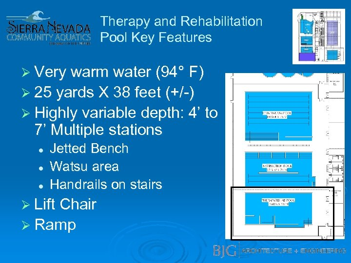 Therapy and Rehabilitation Pool Key Features Ø Very warm water (94° F) Ø 25