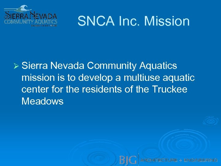 SNCA Inc. Mission Ø Sierra Nevada Community Aquatics mission is to develop a multiuse