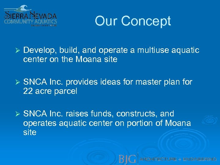 Our Concept Ø Develop, build, and operate a multiuse aquatic center on the Moana