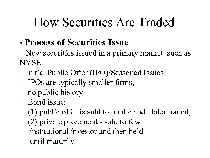 How Securities Are Traded • Process of Securities Issue – New securities issued in