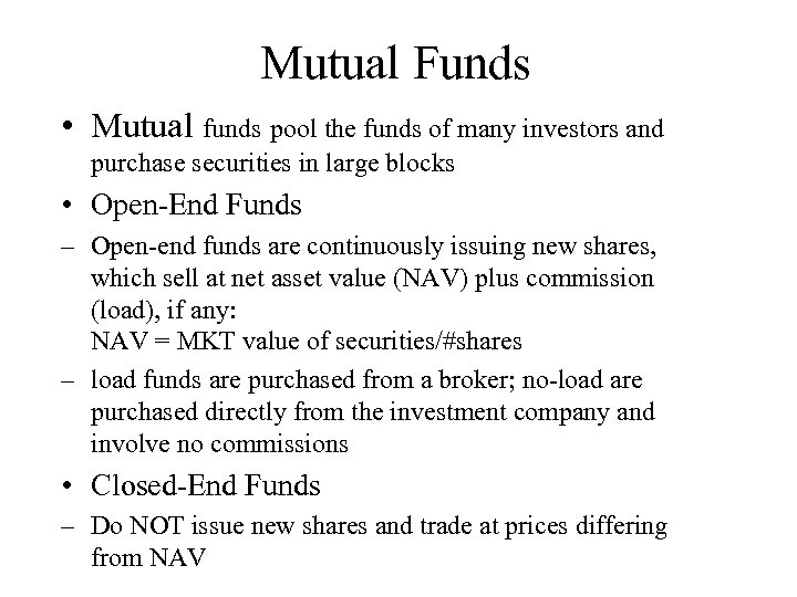Mutual Funds • Mutual funds pool the funds of many investors and purchase securities
