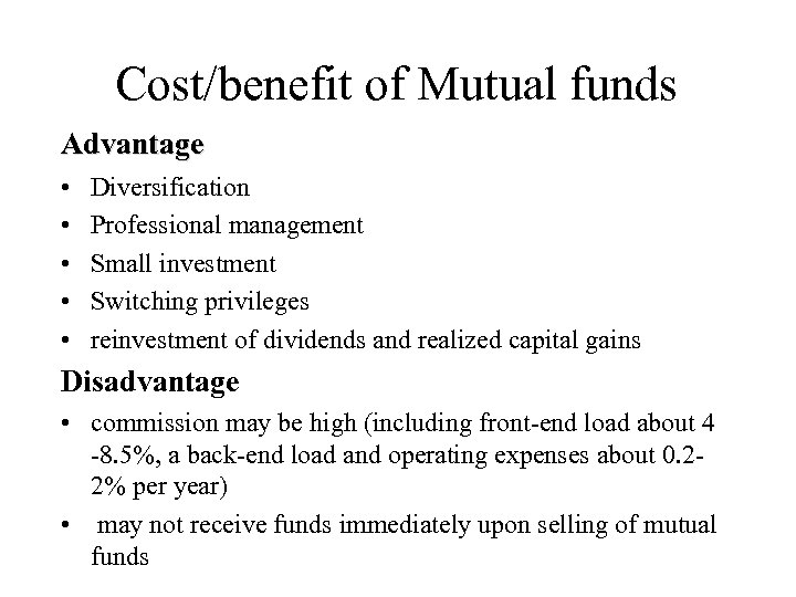 Cost/benefit of Mutual funds Advantage • • • Diversification Professional management Small investment Switching