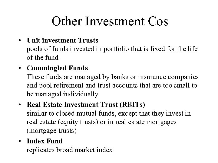 Other Investment Cos • Unit investment Trusts pools of funds invested in portfolio that