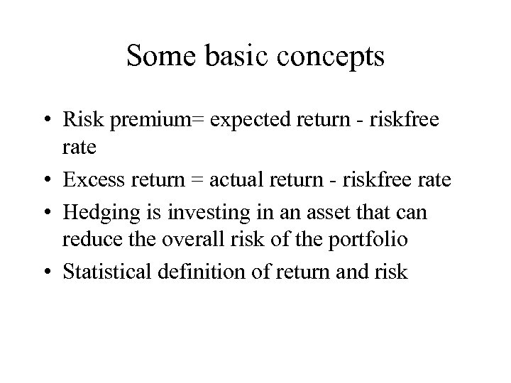 Some basic concepts • Risk premium= expected return - riskfree rate • Excess return