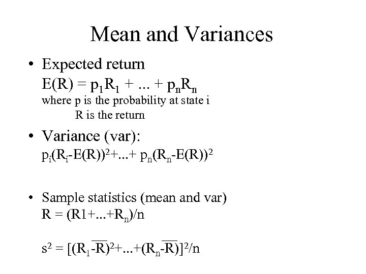 Mean and Variances • Expected return E(R) = p 1 R 1 +. .