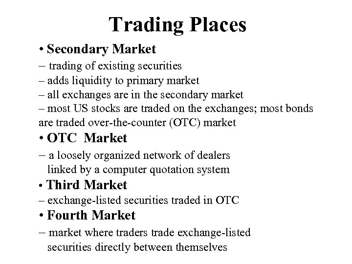 Trading Places • Secondary Market – trading of existing securities – adds liquidity to