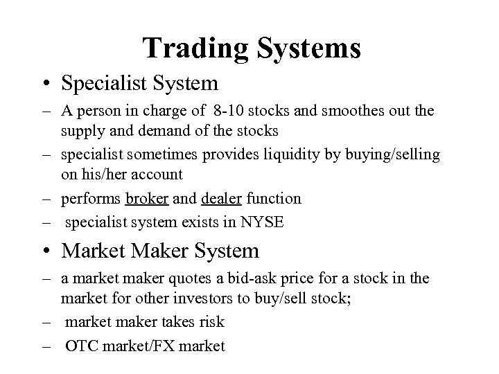Trading Systems • Specialist System – A person in charge of 8 -10 stocks