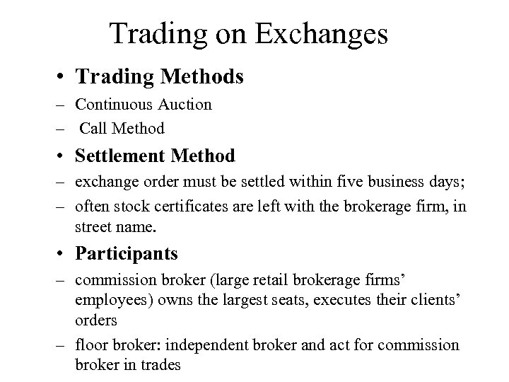 Trading on Exchanges • Trading Methods – Continuous Auction – Call Method • Settlement