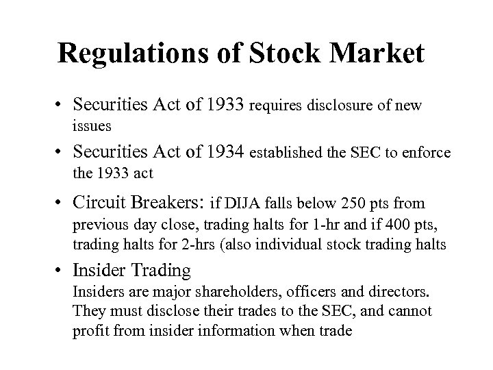 Regulations of Stock Market • Securities Act of 1933 requires disclosure of new issues