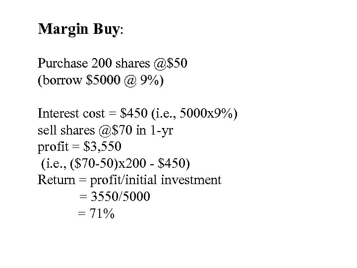 Margin Buy: Purchase 200 shares @$50 (borrow $5000 @ 9%) Interest cost = $450