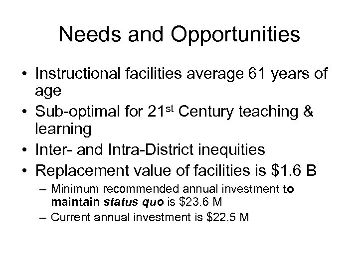 Needs and Opportunities • Instructional facilities average 61 years of age • Sub-optimal for