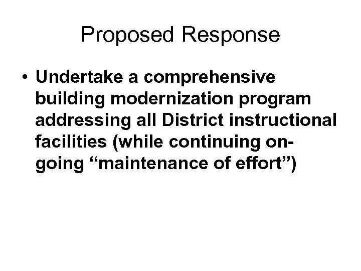 Proposed Response • Undertake a comprehensive building modernization program addressing all District instructional facilities