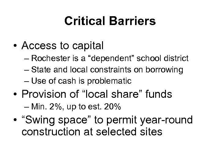 """Critical Barriers • Access to capital – Rochester is a """"dependent"""" school district –"""