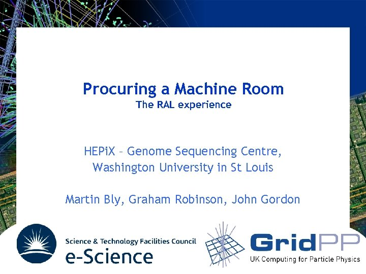 Procuring a Machine Room The RAL experience HEPi. X – Genome Sequencing Centre, Washington