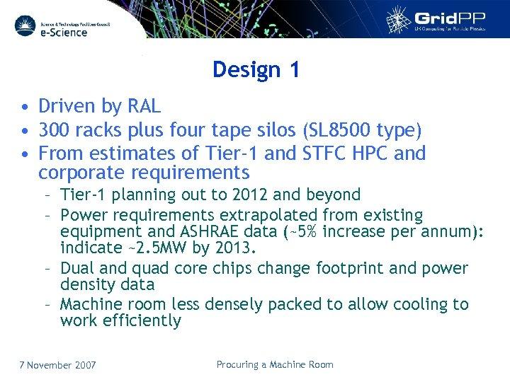 Design 1 • Driven by RAL • 300 racks plus four tape silos (SL